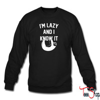Im Lazy And I Know It sweatshirt