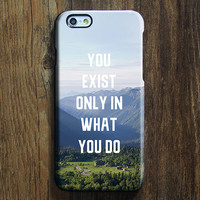 You exist only in what you do life quote iPhone 6 Case/Plus/5S/5C/5 Protective Case #736