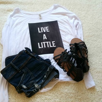 Live a little quote long sleeve tshirt for tween girls, teen girls, and ladies