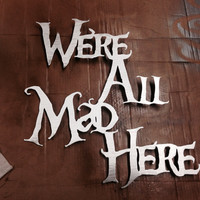 Were All Mad Here Metal Wall Art - Alice in Wonderland - Wall Art - Metal Art - Disney Art