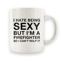 I Hate Being Sexy, But I'm A Firefighter - 15oz Mug