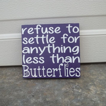 Refuse To Settle For Anything Less Than Butterflies 12x12 Wood Sign