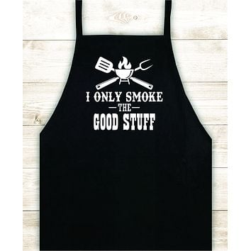 I Only Smoke the Good Stuff V3 Apron Heat Press Vinyl Bbq Barbeque Cook Grill Chef Bake Food Funny Gift Men