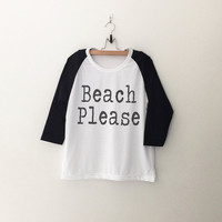 Beach please graphic Tee Shirt womens girls teens unisex grunge tumblr quote instagram blogger punk dope swag hype hipster gifts merch
