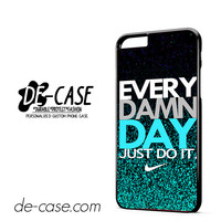 Nike Every Damn Day Just Do It DEAL-7804 Apple Phonecase Cover For Iphone 6/ 6S Plus