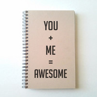 You plus me equals awesome, 5X8 Journal, spiral notebook, diary, sketchbook, brown kraft notebook, white journal, handmade, gift for couples