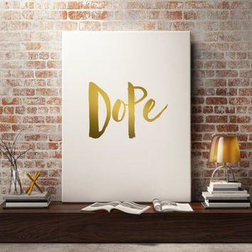 Dope Print Inspirational Quotes Wall Artwork Typography art Typographic print Wall Decor Home Art Digital Art Print Instant Download
