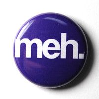 Meh 1 inch Button Pin or Magnet by snottub on Etsy