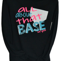 All About That Base Softball Long Sleeve