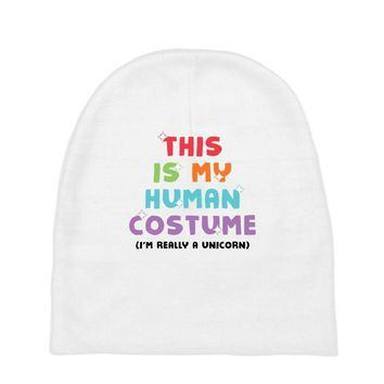 This Is My Human Costume I'm Really A Unicorn Baby Beanies