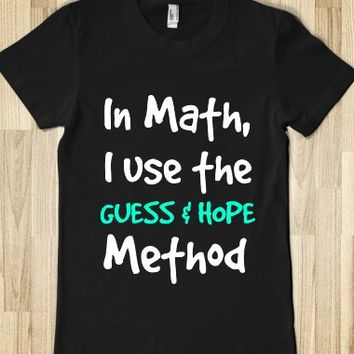 IN MATH, I USE THE GUESS & HOPE METHOD