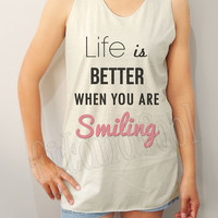 Life Is Better When You Are Smiling Shirt Funny Shirt Unisex Shirt Women Shirt Singlet Women Tank Top Women Tunic Women Sleeves - Size S M L
