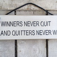 Inspirational Sign. Office Decor. Gift For Him Her. Winners Never Quit And Quitters Never Win.