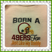 Custom NFL Onesuit born a 49ers fan just like daddy perfect for Super Bowl Sunday
