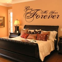 Wall Decal Give Me Your Forever Removeable by CuttinUpCustomDieCut