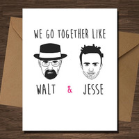 Breaking Bad Card We Go Together Like Walt and Jesse Pinkman Funny Valentines Anniversary BFF Love