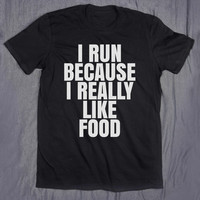 Running Hoodie I Run Because I Really Like Food Slogan Tee Funny Hungry Gym Work Out Tumblr T-shirt