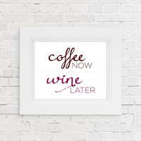 Printable Coffee now Wine later print. Coffee lover. Wine lover. Kitchen decor. Apartment wall art. Home decor. Gift for wife or girlfriend.
