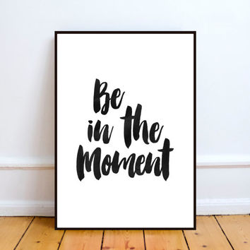 """inspirational poster""""be in the moment""""watercolor print,home decor,wall decor,office decor,room decor,best words,instant download,printable"""