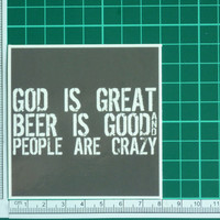 God Is Great Beer Is Good People Are Crazy Decal Funny Bumper Stickers