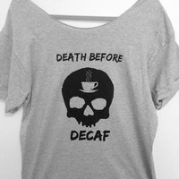 DEATH before DECAF shirt, Off The Shoulder, Over sized, loose fitting, graphic tee, regular and plus size coffee