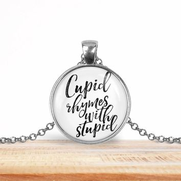"""Snarky pendant necklace, """"Cupid rhymes with stupid"""", choice of silver or bronze, key ring option"""