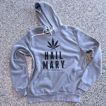 Hail Mary Weed Ultra Comfy Hooded Sweatshirt Sweater Sassy Sarcastic Warm Hoody Womens Mens Unisex Clothes Fashion