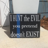 Thin Blue Line, I hunt the evil you pretend doesn't exist. Police Officer Gift, Simply Fontastic, Police Gift, Police Family, Cop gift,