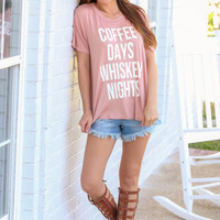 COFFEE DAYS WHISKEY NIGHTS TEE - BLUSH