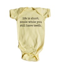 Life Is Short Smile While You Still Have Teeth Baby Onesuit