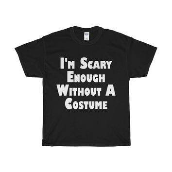 I'm Scary Enough Without A Costume T-Shirt