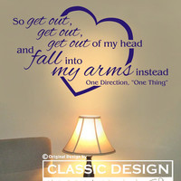 Vinyl Wall Decal - One Direction, So Get Out Get Out Get Out of My Head and Fall into My ARMS INSTEAD, One Thing lyrics
