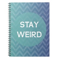 Stay Weird Notebook