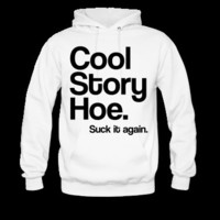 Cool Story Hoe Hoodie | Spreadshirt | ID: 8458262