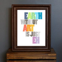 Typography Inspirational Art Print Earth Without by CisforColor