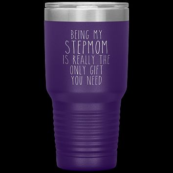 Funny Step Mom Gift Being My Stepmom is Really the Only Gift You Need Tumbler Travel Coffee Cup 30oz BPA Free