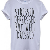 Stressed Depressed but well Dressed Tshirt