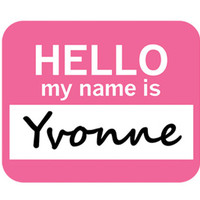 Yvonne Hello My Name Is Mouse Pad