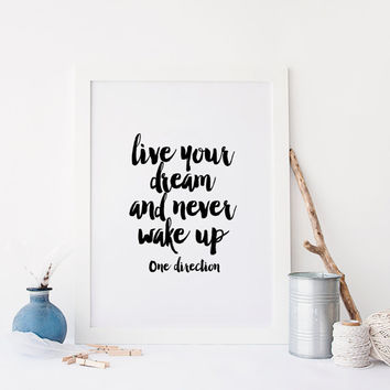 ONE DIRECTION,Live Your Dream And Never Wake Up,Printnable Art,Inspirational Art,Best Words,Printable Quote,Typography Art,Liam Payne Quote