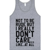 Not To Be Rude But I Really Don't Care.. Like..at All Tank Top (idb...
