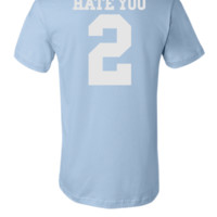 HATE YOU  - Unisex T-shirt