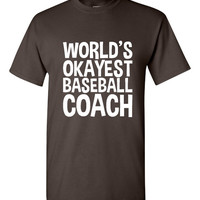 Worlds Okayest Baseball Coach. Great Present for Any Coach. The Type of Coach Can Be Changed To Any Sport You Would Like!!