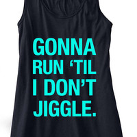 Gonna Run 'Til I Don't Jiggle Running Tank Top Flowy Racerback Workout Custom Colors You Choose Size & Colors
