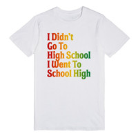 I Didn't Go To High School I Wen't To School High (Weed)