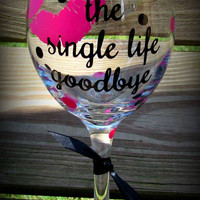 Kissing the single life goodbye wine glass, Bride to be wine glass, Bach Part gift, Bridal Shower glass, Custom Wine glass, Wedding Cup