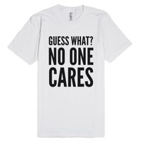 Guess What? No One Cares T-Shirt (IDA11)-Unisex White T-Shirt