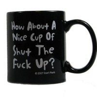 How About a Nice Cup of Shut the F*ck Up? Coffee Mug: Kitchen & Dining