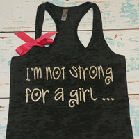 I'm Not Strong For a Girl, I'm Just Strong. With BOW. Tank. Burnout. Size S-2XL. Women. Workout. Fitness. Inspire. Quote.