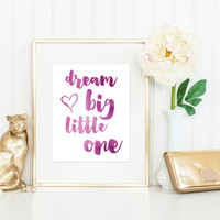 Dream Big Little One Print / Watercolor Nursery Print / Up to 13x19 / Choose Your Color: Pink, Green, Blue, Yellow, Red, Purple Nursery Art