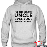 Crazy uncle everyone warned you about hoodie